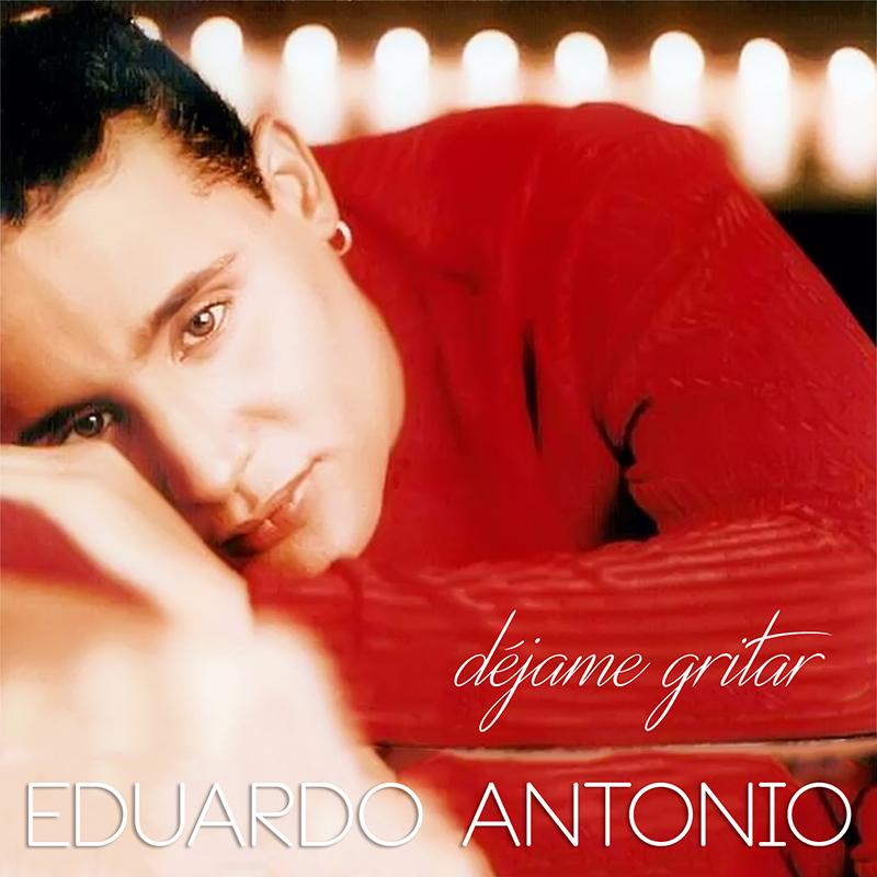 Eduardo-Antonio-Dejame-Gritar